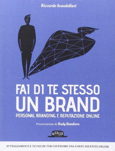Fai di te stesso un brand Personal branding e reputazione online_1